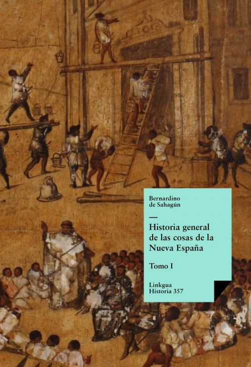 Historia general de las cosas de la Nueva España - General History of the Things of New Spain